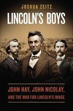 Lincoln's Boys : John Hay, John Nicolay, the War for Lincoln's Image NEW..