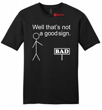 That's Not A Good Sign Funny Mens Soft T Shirt Stick Figure Party Tee Z2