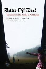 Better off Dead : The Evolution of the Zombie As Post-Human (2011, Hardcover)
