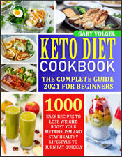 Keto Diet Cookbook The Complete guide 2021 for beginners 1000 easy recipes,
