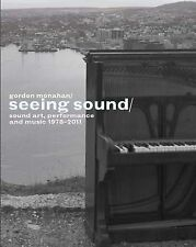 NEW Gordon Monahan: Seeing Sound, Sound Art, Performance and Music, 1978-2011