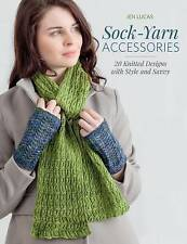 NEW Sock-yarn Accessories: 20 Knitted Designs With Style and Savvy by Jen Lucas