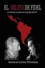 El Delfín de Fidel : La Historia Oculta Tras el Golpe Del 4F by Carlos...