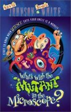 What's with the Mutant in the Microscope?, White, James R., Johnson, Kevin Walte