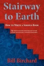 Stairway to Earth : How to Writer a Serious Book by Bill Birchard (2011,...
