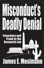 Misconduct's Deadly Denial : Treachery and Fraud in the Rwesearch Lab by...