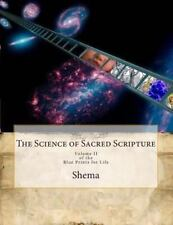 The Science of Sacred Scripture : Volume 2 of the Blue Prints for Life by...