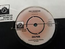 "DOLPHIN * ONLY SEVENTEEN * 7"" SINGLE  PVT 91 ( 1977 ) VERY GOOD PRIVATE STOCK"