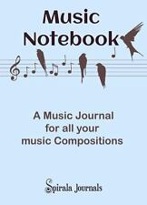 Music Notebook : A Music Journal for All Your Music Compositions by Spirala...