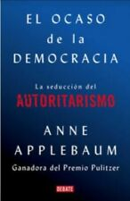 EL OCASO DE LA DEMOCRACIA By ANNE APPLEBAUM Spanish Book Brand New