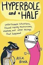 Hyperbole and a Half: Unfortunate Situations, Flawed Coping Mechanisms, Mayhem,