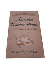 A GUIDE TO AMERICAN WOOD PLANES AND THEIR MAKERS Emil & Martyl Pollak Woodwork