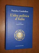 PANTALEO CARABELLESE - L'IDEA POLITICA D'ITALIA - GANGEMI EDITORE, 1999