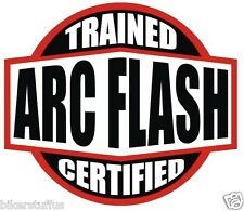 TRAINED CERTIFIED ARC FLASH HARD HAT STICKER HELMET STICKER