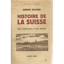 HISTOIRE de la SUISSE des ORIGINES à nos JOURS par Ernest FISCHER Éd PAYOT 1946