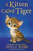 A Kitten Called Tiger (Holly Webb Animal Stories) by Webb, Holly, NEW Book, FREE