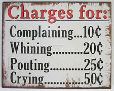 New Rustic Country Tin Sign Charges For Complaining Whining Pouting & Crying
