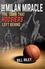 The Milan Miracle : The Town That Hoosiers Left Behind by Bill Riley (2016,...