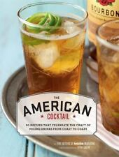 The American Cocktail: 50 Recipes That Celebrate the Craft of Mixing Drinks from