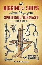 The Rigging of Ships: in the Days of the Spritsail Topmast, 1600-1720 (Dover M..