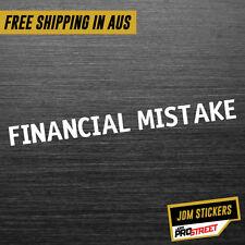 FINANCIAL MISTAKE JDM CAR STICKER DECAL Drift Turbo Euro Fast Vinyl #0179