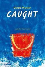 Caught by Deirdre Thurston (2014, Paperback)
