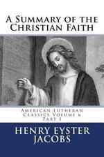 A Summary of the Christian Faith: Part I American Lutheran Classics Volume 6