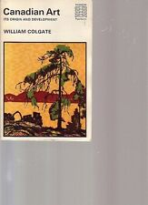 CANADIAN ART ITS ORIGIN AND DEVELOPMENT Canada 1967 by William Colgate