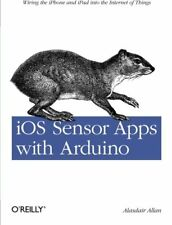 iOS Sensor Apps with Arduino: Wiring the iPhone and iPad into the Internet of…