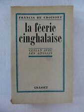 CROISSET (Francis de). La féerie cinghalaise. Ceylan avec les Anglais - 1944