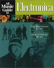 All Music Guide to Electronica: The Definitive Guide to Electronic Music...