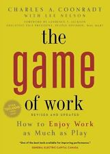The Game of Work : How to Enjoy Work As Much As Play by Charles Coonradt...