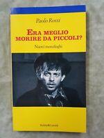 LIBRO BOOK PAOLO ROSSI ERA MEGLIO MORIRE DA PICCOLI? NUOVI MONOLOGHI BALDINI #L1