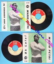 LP 45 7'' MARIO PETRI Chi non conosce te Oh lola 1958 italy CGD no cd mc*dvd