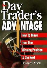 The Day Trader's Advantage: How to Move from One Winning Position to the Next