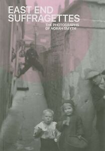 East End Suffragettes: The Photographs of Norah Smyth, Art History, Exhibition