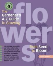 The Gardener's A-Z Guide to Growing Flowers from Seed to Bloom by Suzanne K. Po…