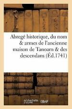 Abrege Historique, du Nom Armes de l'Ancienne Maison de Tanoarn des...