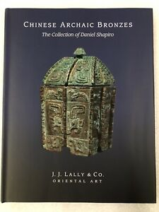 Chinese Archaic Bronzes The Collection of Daniel Shapiro JJ Lally HC 2014
