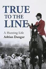 True to the Line: A Hunting Life by Adrian Dangar (Hardback, 2017)