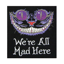 Cheshire Cat Alice in Wonderland We're ALL MAD Here II Novelty Iron On Patch