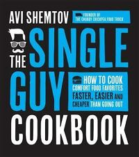 The Single Guy Cookbook: How to Cook Comfort Food Favorites Faster, Easier and C