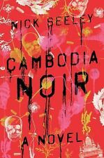 Cambodia Noir : A Novel by Nick Seeley (2016, Hardcover)