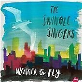 THE SWINGLE SINGERS - WEATHER TO FLY - CD NEW  (FREE UK POST)
