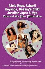 Divas of the New Millennium : Alicia Keys, Ashanti, Beyonce, Destiny's Child,...
