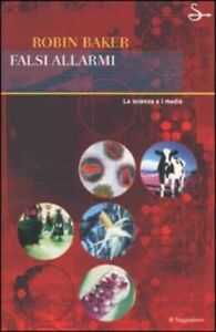 Falsi Allarmi. La Scienza E I Media Robin Baker Il Saggiatore 2002