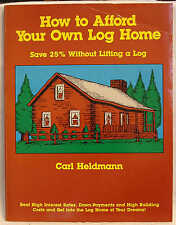 1984 HOW TO AFFORD YOUR OWN LOG HOME CARL HELDMANN