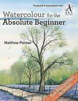 Watercolour for the Absolute Beginner: By Palmer, Matthew