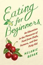 Eating for Beginners: An Education in the Pleasures of Food from Chefs, Farmers