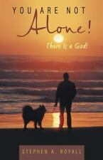 You Are Not Alone! : There Is a God! by Stephen A. Royall (2014, Paperback)